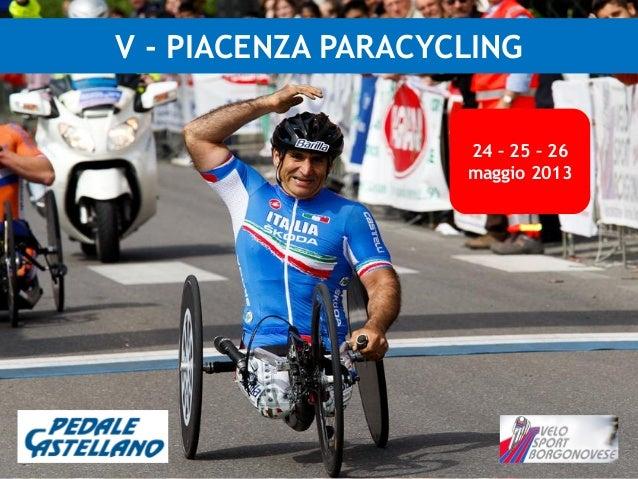 V - PIACENZA PARACYCLING                    24 – 25 – 26                    maggio 2013