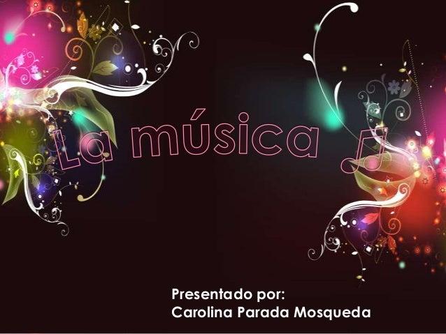 Presentado por: Carolina Parada Mosqueda