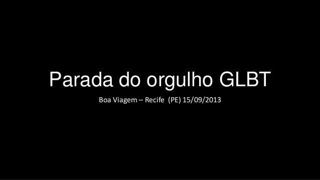 Parada do orgulho GLBT Boa Viagem – Recife (PE) 15/09/2013