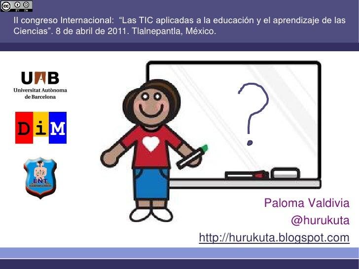 """II congreso Internacional: """"Las TIC aplicadas a la educación y el aprendizaje de lasCiencias"""". 8 de abril de 2011. Tlalnep..."""