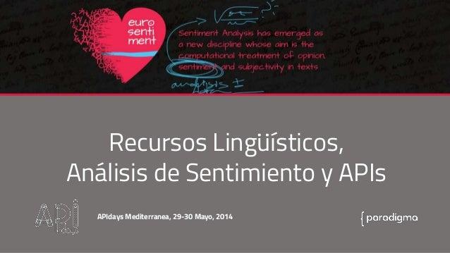 Recursos Linguísticos, Análisis de Sentimiento y APIs APIdays Mediterranea, 29-30 Mayo, 2014 :