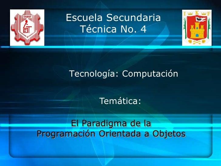 Escuela Secundaria         Técnica No. 4      Tecnología: Computación             Temática:       El Paradigma de laProgra...