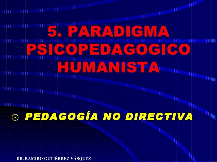 5. PARADIGMA PSICOPEDAGOGICO HUMANISTA <ul><li>PEDAGOGÍA NO DIRECTIVA   </li></ul>