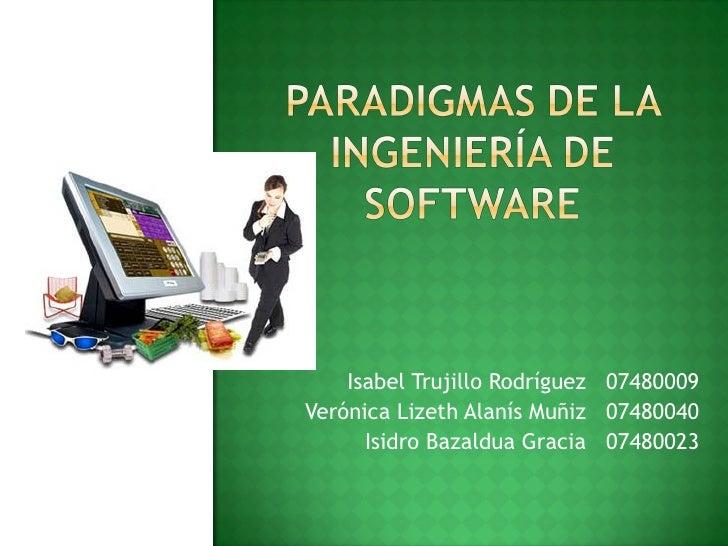 Isabel Trujillo Rodríguez  07480009 Verónica Lizeth Alanís Muñiz  07480040 Isidro Bazaldua Gracia  07480023