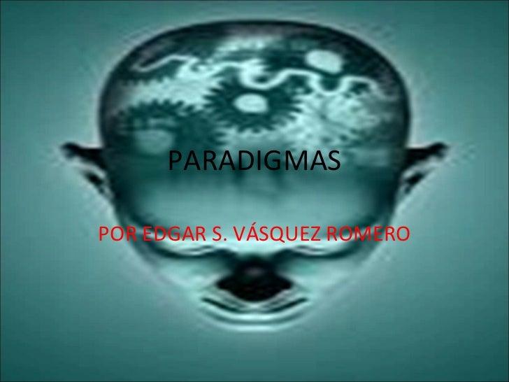PARADIGMAS POR EDGAR S. VÁSQUEZ ROMERO