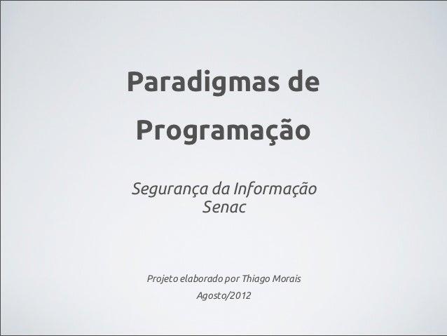 Paradigmas deProgramaçãoSegurança da Informação        Senac Projeto elaborado por Thiago Morais            Agosto/2012