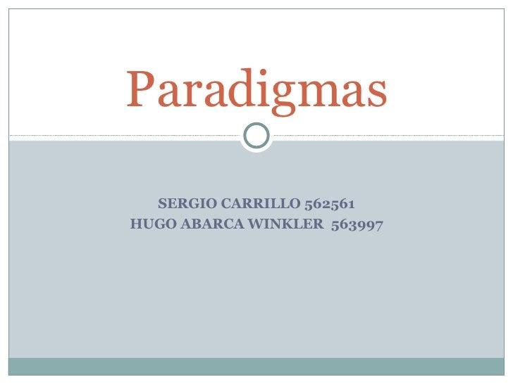 SERGIO CARRILLO 562561 HUGO ABARCA WINKLER  563997 Paradigmas