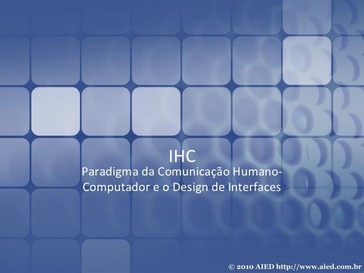 IHC Paradigma da Comunicação Humano-Computador e o Design de Interfaces