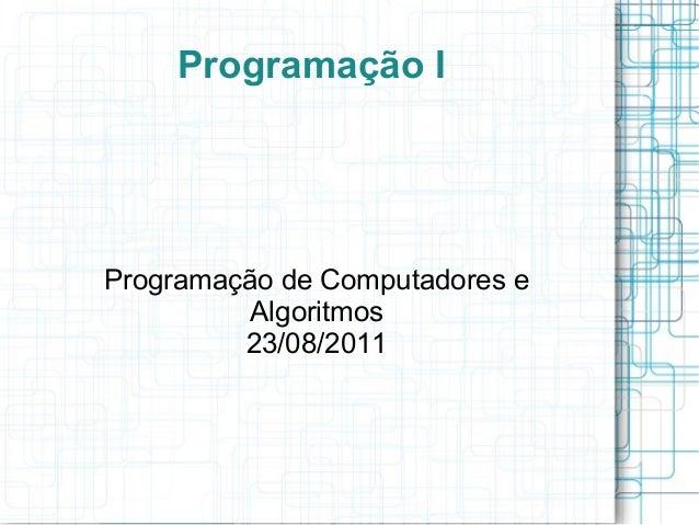 Programação IProgramação de Computadores eAlgoritmos23/08/2011