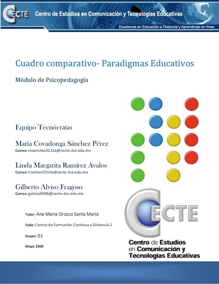 Cuadro comparativo- Paradigmas EducativosMódulo de PsicopedagogíaEquipo TecnócratasMaría Covadonga Sánchez PérezCorreo: ms...