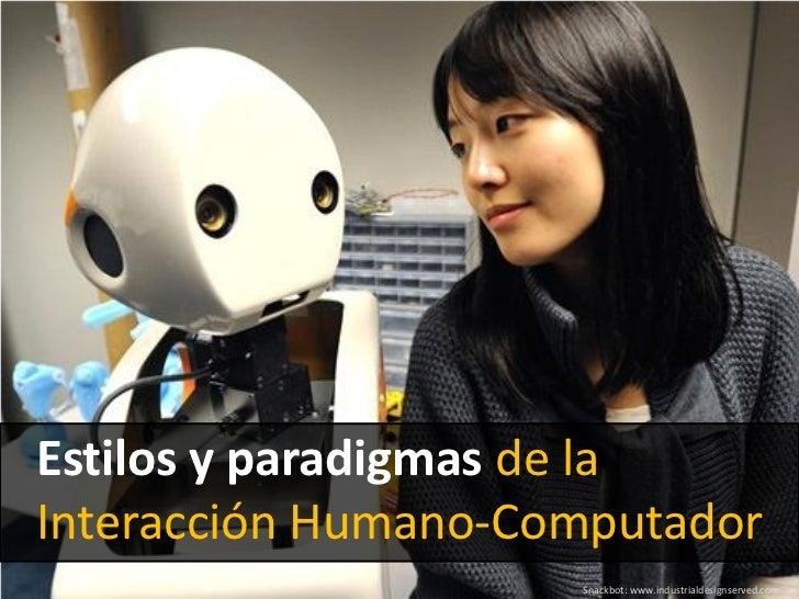 Estilos y paradigmas de laInteracción Humano-Computador                     Snackbot: www.industrialdesignserved.com