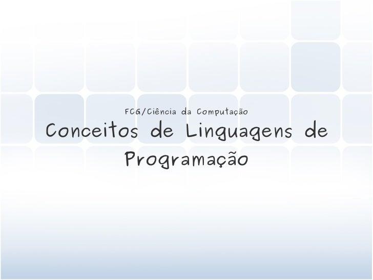 FCG/Ciência da Computação   Conceitos de Linguagens de        Programação