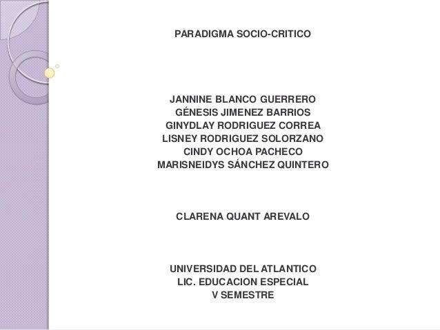 PARADIGMA SOCIO-CRITICO   JANNINE BLANCO GUERRERO    GÉNESIS JIMENEZ BARRIOS GINYDLAY RODRIGUEZ CORREA LISNEY RODRIGUEZ SO...