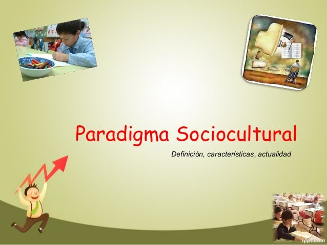 Paradigma Sociocultural Definición, características, actualidad