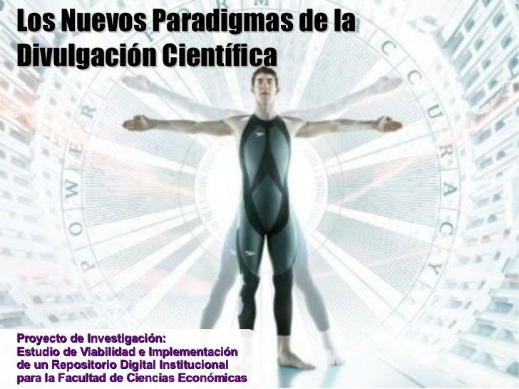 Los Nuevos Paradigmas de laDivulgación CientíficaProyecto de Investigación:Estudio de Viabilidad e Implementación        ...