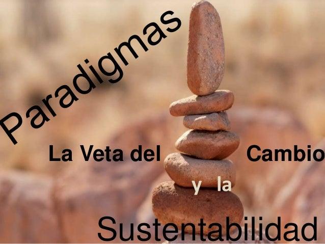 Paradigmas una veta para el cambio sustentabilidad