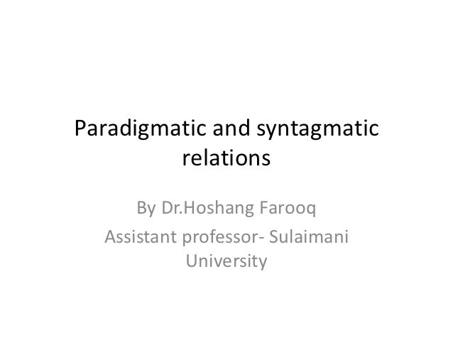 Paradigmatic and syntagmatic         relations      By Dr.Hoshang Farooq  Assistant professor- Sulaimani            Univer...