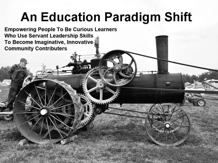 "An Education Paradigm Shift      Why do we need a paradigm shift?• Current learning environments are based on a  ""one size..."
