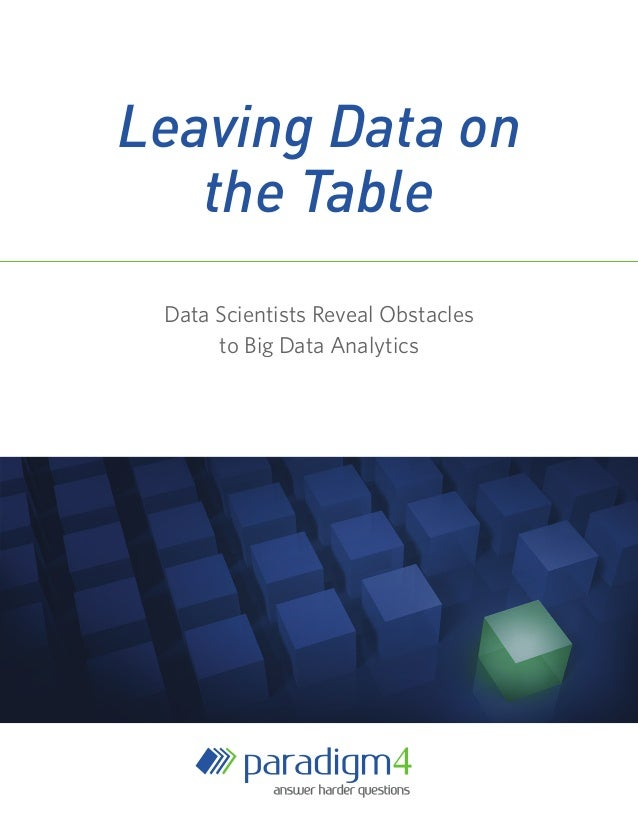 Leaving Data on the Table Data Scientists Reveal Obstacles to Big Data Analytics