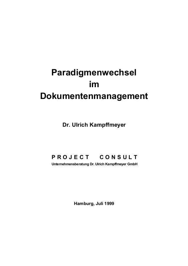 Paradigmenwechsel im Dokumentenmanagement Dr. Ulrich Kampffmeyer P R O J E C T C O N S U L T Unternehmensberatung Dr. Ulri...