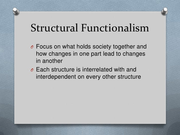 an analysis of the structural theory of functionalism Functionalism is a theory of society that focuses on the structures that create the society and on how the society is able to one structure is institutions.