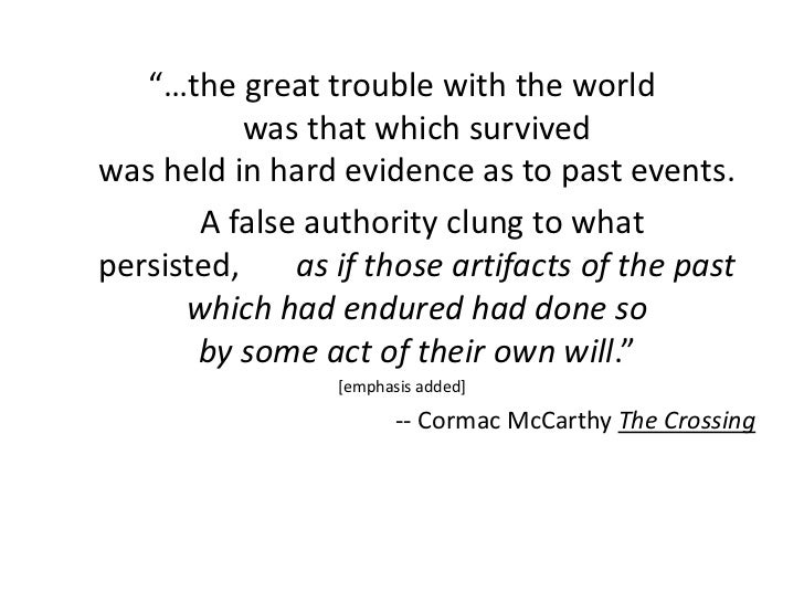 """""""…the great trouble with the world           was that which survivedwas held in hard evidence as to past events.       A f..."""