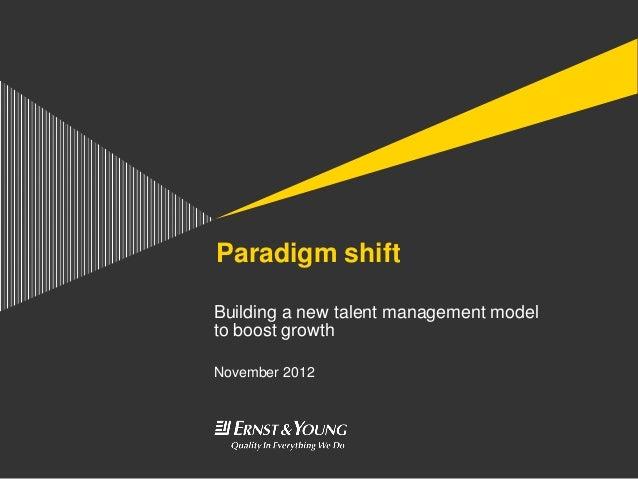 Paradigm shiftBuilding a new talent management modelto boost growthNovember 2012