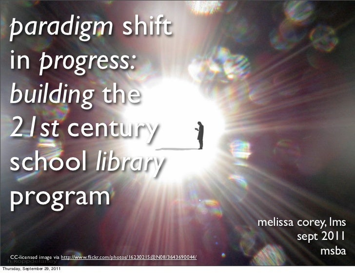 paradigm shift   in progress:   building the   21st century   school library   program                                    ...