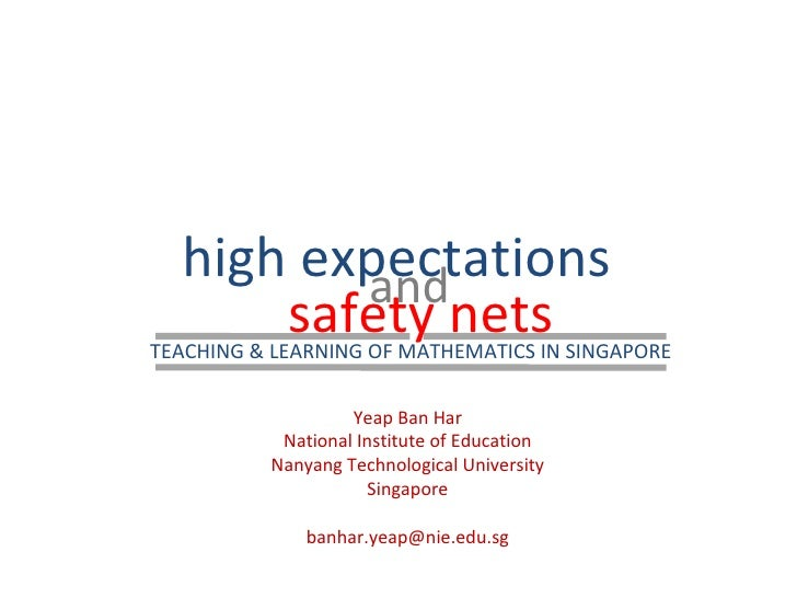 high expectations safety nets and Yeap Ban Har National Institute of Education Nanyang Technological University Singapore ...