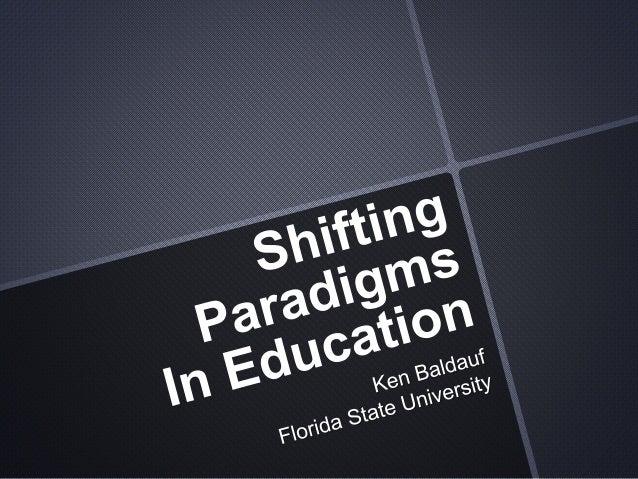 Shifting ParadigmsIn Education<br />Ken BaldaufFlorida State University<br />