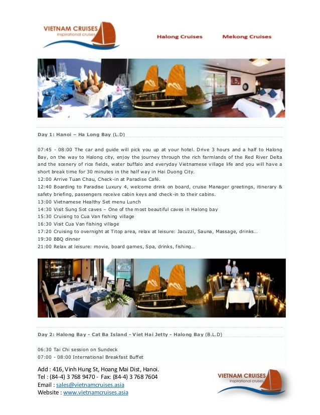 Day 1: Hanoi – Ha Long Bay (L.D)07:45 - 08:00 The car and guide will pick you up at your hotel. Drive 3 hours and a half t...