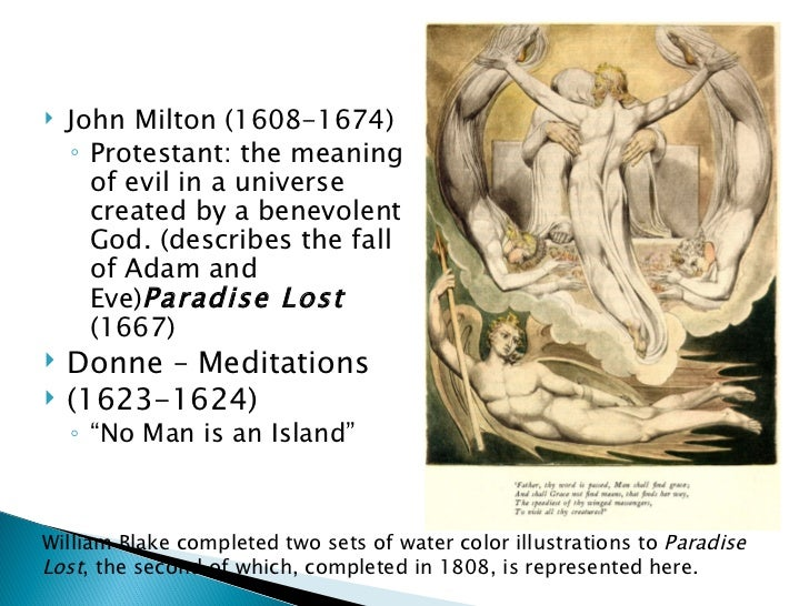   John Milton (1608-1674)    ◦ Protestant: the meaning      of evil in a universe      created by a benevolent      God....