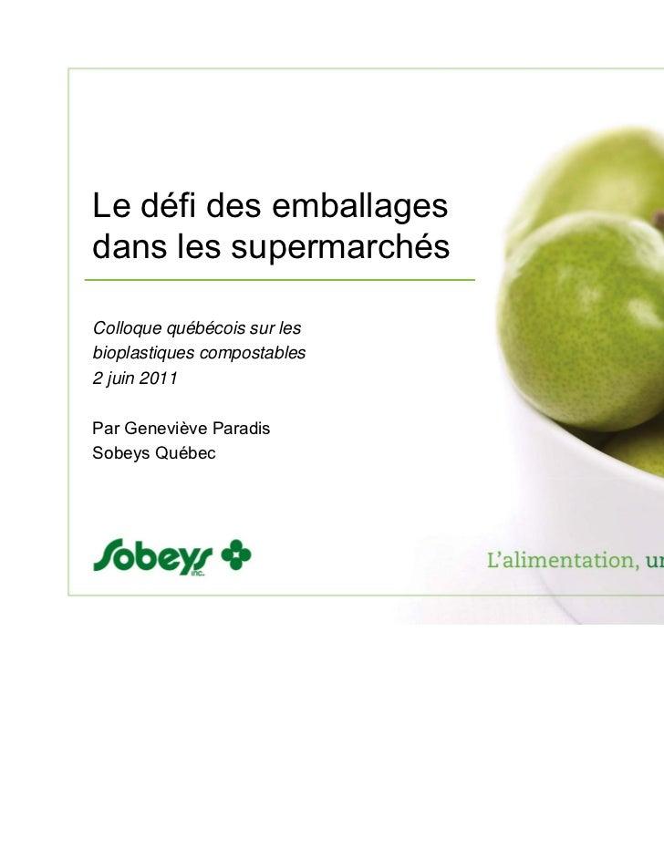 Le défi des emballagesdans les supermarchésColloque québécois sur lesbioplastiques compostables2 juin 2011Par Geneviève Pa...