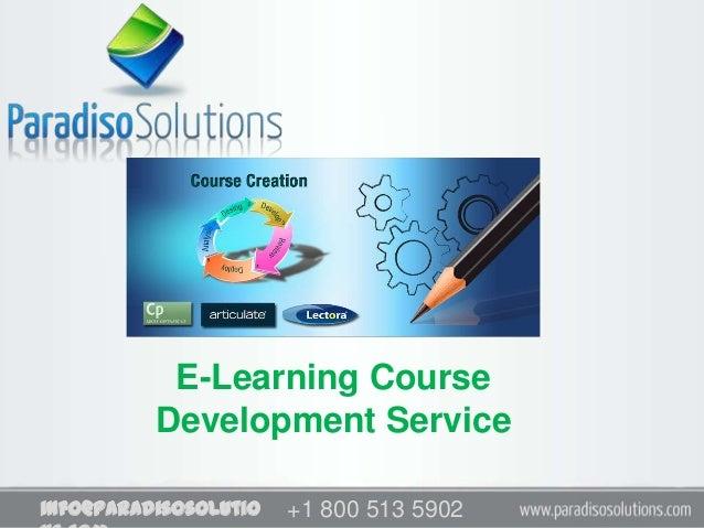 E-Learning Course          Development Serviceinfo@paradisosolutio   +1 800 513 5902                       +1 800 513 5902