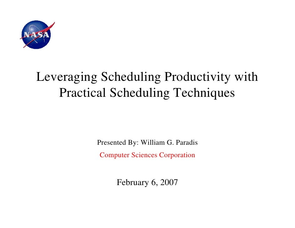 Leveraging Scheduling Productivity with   Practical Scheduling Techniques          Presented By: William G. Paradis       ...