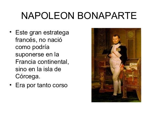 NAPOLEON BONAPARTE • Este gran estratega francés, no nació como podría suponerse en la Francia continental, sino en la isl...