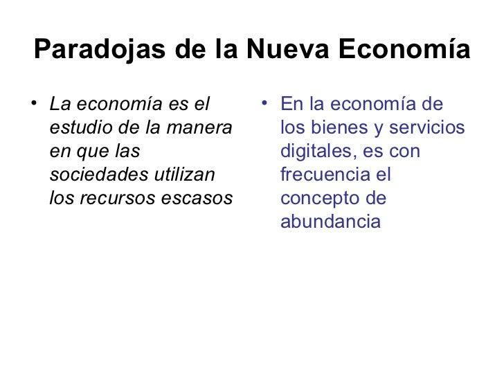 Paradojas de la Nueva Economía   <ul><li>La economía es el estudio de la manera en que las sociedades utilizan los recurso...