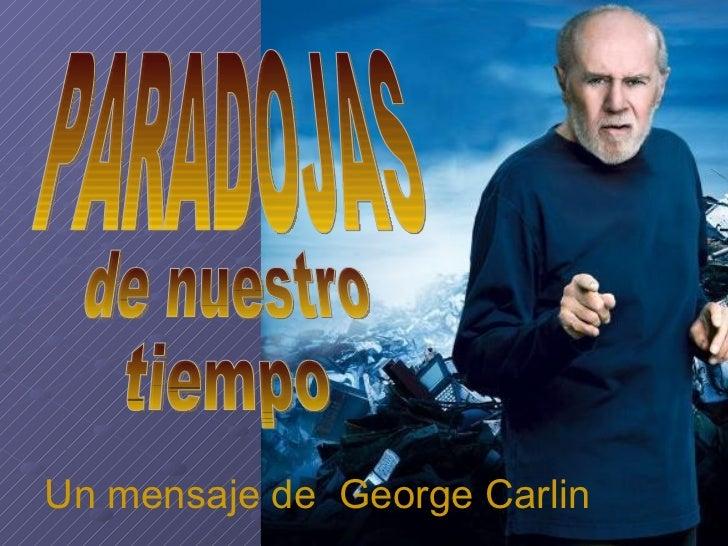 PARADOJAS de nuestro  tiempo Un mensaje de  George Carlin