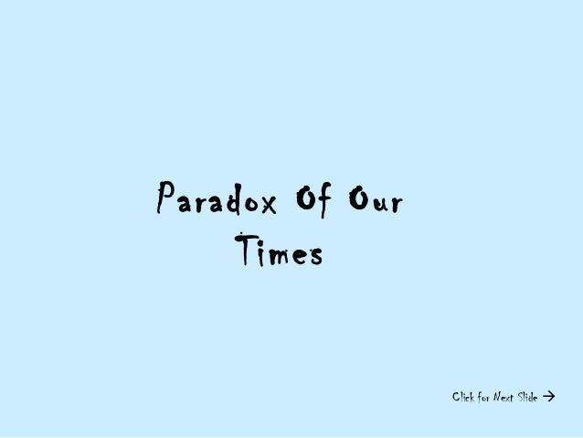 Paradox Of OurTimesClick for Next Slide 