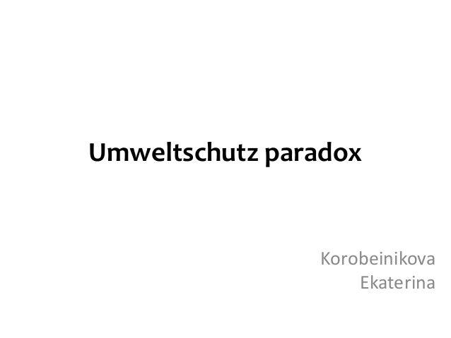 Umweltschutz paradox  Korobeinikova Ekaterina