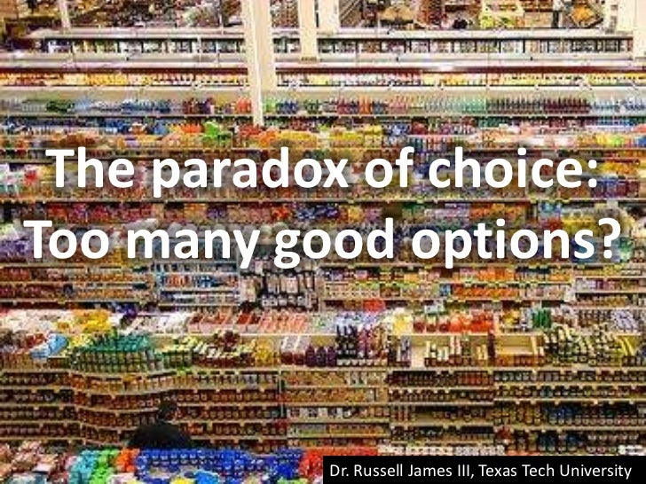 The paradox of choice:Too many good options?<br />Dr. Russell James III, University of Georgia<br />