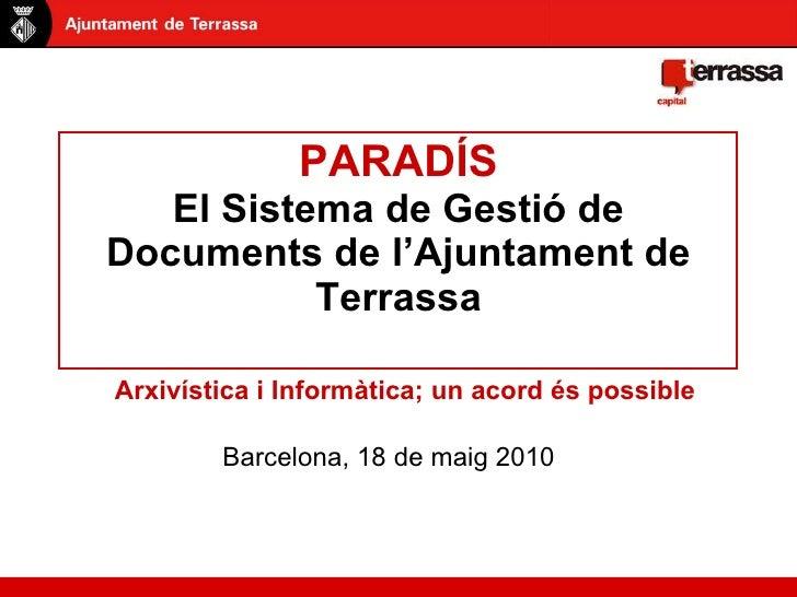 PARADÍS El Sistema de Gestió de Documents de l'Ajuntament de Terrassa Arxivística i Informàtica; un acord és possible Barc...