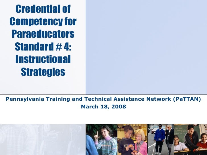 Credential of Competency for Paraeducators Standard # 4: Instructional Strategies Pennsylvania Training and Technical Assi...
