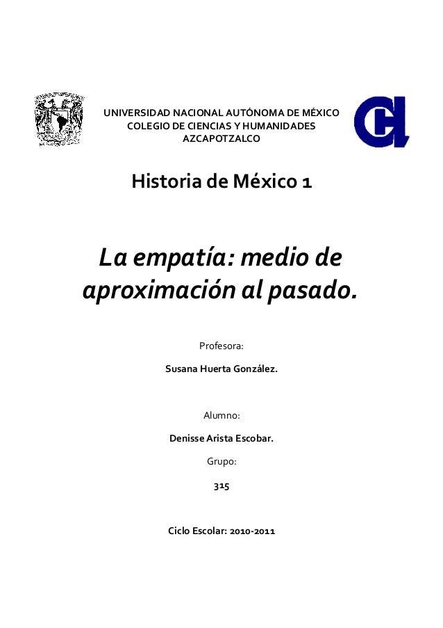 UNIVERSIDAD NACIONAL AUTÓNOMA DE MÉXICO COLEGIO DE CIENCIAS Y HUMANIDADES AZCAPOTZALCO Historia de México 1 La empatía: me...