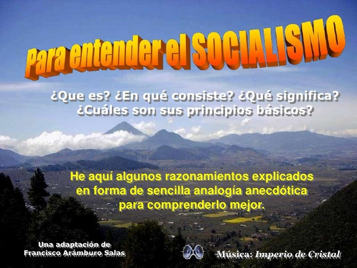 Para entender el SOCIALISMO<br />¿Que es? ¿En qué consiste? ¿Qué significa? ¿Cuáles son sus principios básicos?<br />He aq...