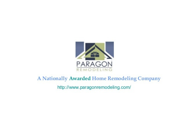 http://www.paragonremodeling.com/ A Nationally Awarded Home Remodeling Company