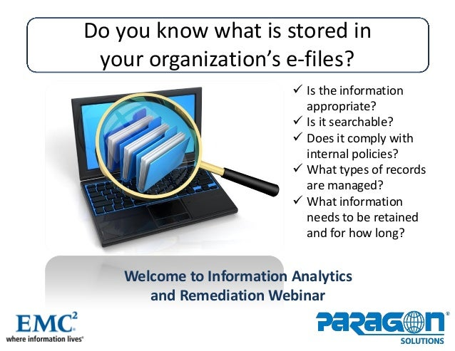 Paragon Solutions, Inc. Proprietary- 1 -Do you know what is stored inyour organization's e-files? Is the informationappro...