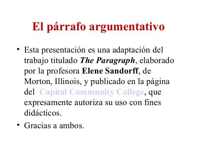 El párrafo argumentativo • Esta presentación es una adaptación del trabajo titulado The Paragraph, elaborado por la profes...