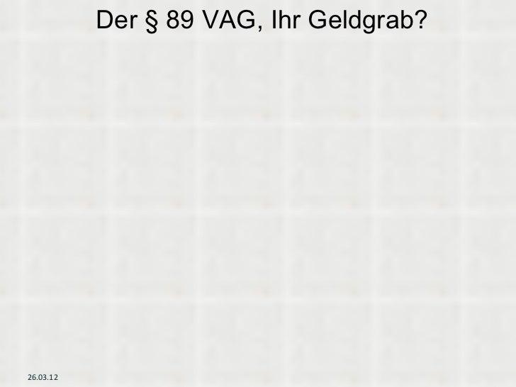 Der § 89 VAG, Ihr Geldgrab?26.03.12
