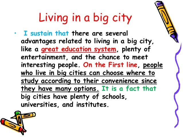 live in a big city essay Living in a big city is beter than living in a small town essays could you imagine having your family and children grow up poorly educated with a lack of.